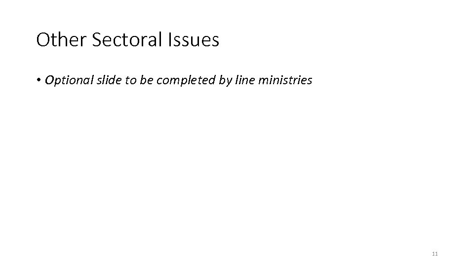 Other Sectoral Issues • Optional slide to be completed by line ministries 11