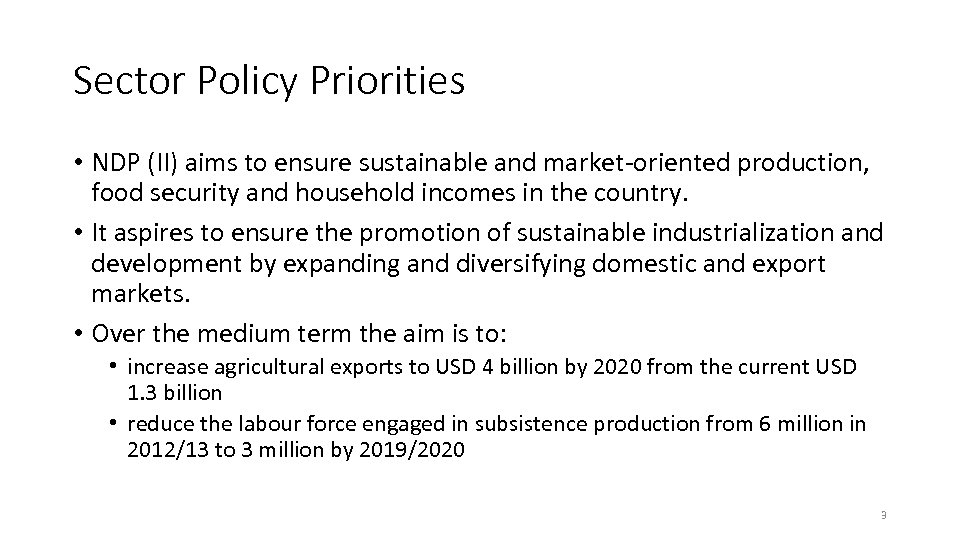 Sector Policy Priorities • NDP (II) aims to ensure sustainable and market-oriented production, food