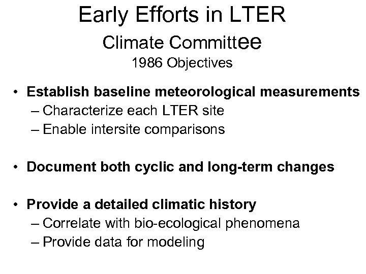 Early Efforts in LTER Climate Committee 1986 Objectives • Establish baseline meteorological measurements –