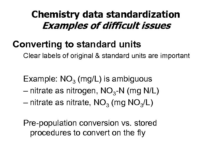 Chemistry data standardization Examples of difficult issues Converting to standard units Clear labels of