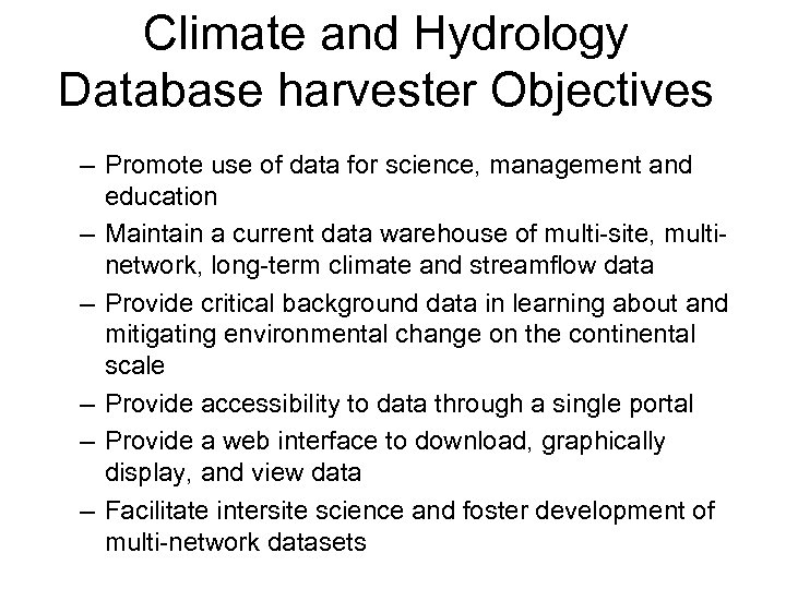 Climate and Hydrology Database harvester Objectives – Promote use of data for science, management