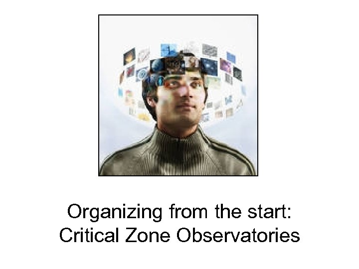 Organizing from the start: Critical Zone Observatories