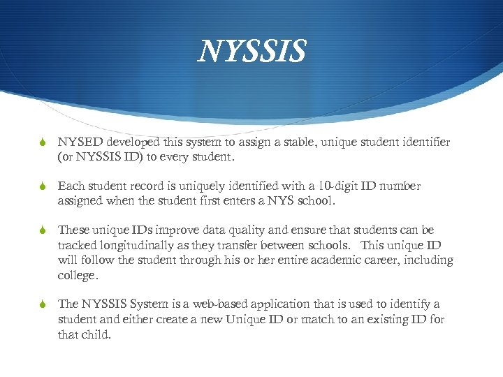 NYSSIS S NYSED developed this system to assign a stable, unique student identifier (or