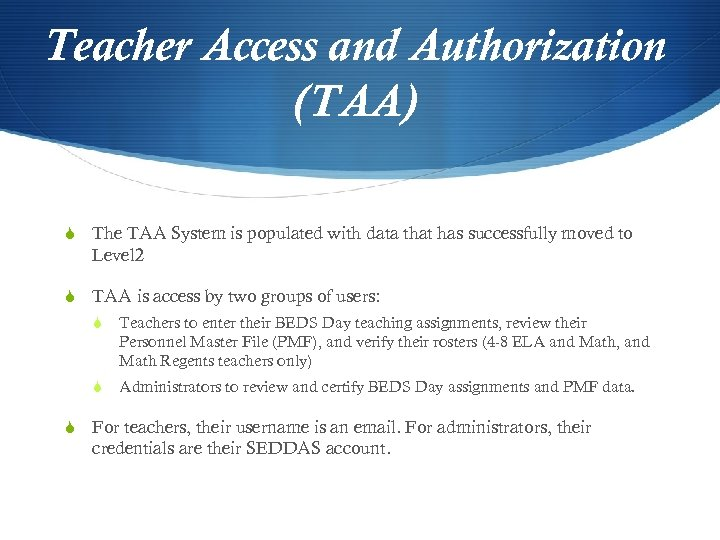 Teacher Access and Authorization (TAA) S The TAA System is populated with data that