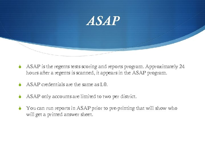 ASAP S ASAP is the regents tests scoring and reports program. Approximately 24 hours