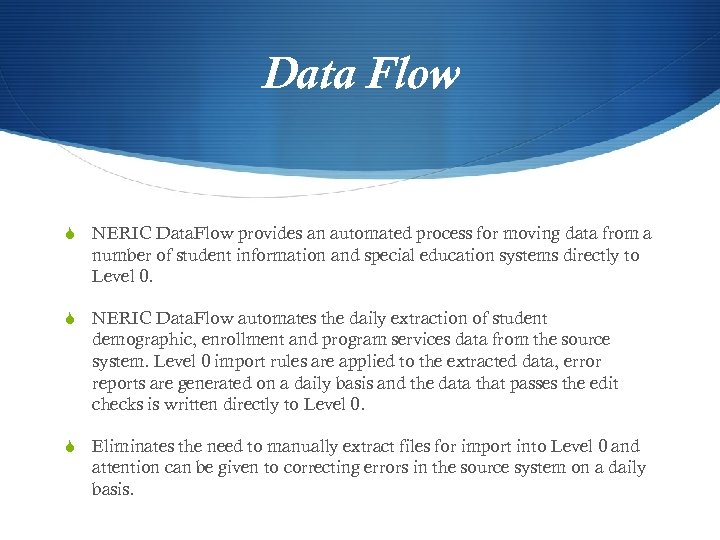 Data Flow S NERIC Data. Flow provides an automated process for moving data from