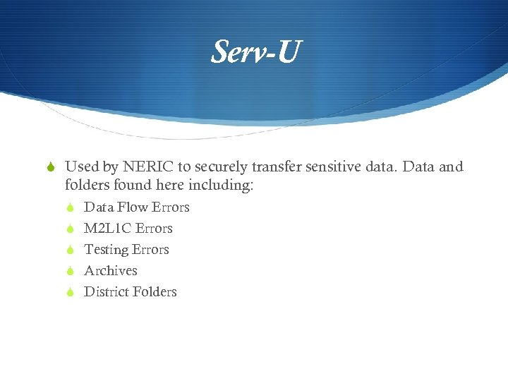 Serv-U S Used by NERIC to securely transfer sensitive data. Data and folders found