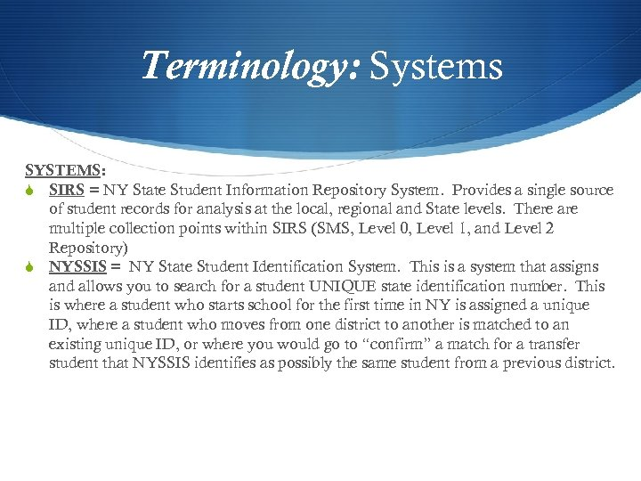 Terminology: Systems SYSTEMS: S SIRS = NY State Student Information Repository System. Provides a