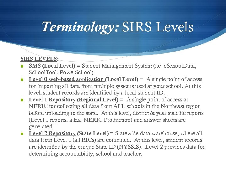 Terminology: SIRS Levels SIRS LEVELS: S SMS (Local Level) = Student Management System (i.
