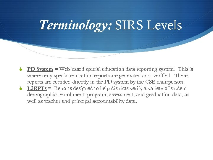 Terminology: SIRS Levels S PD System = Web-based special education data reporting system. This