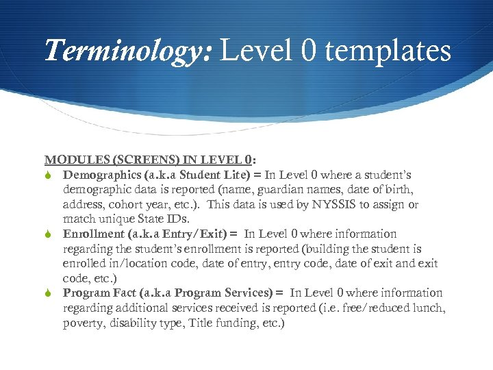 Terminology: Level 0 templates MODULES (SCREENS) IN LEVEL 0: S Demographics (a. k. a