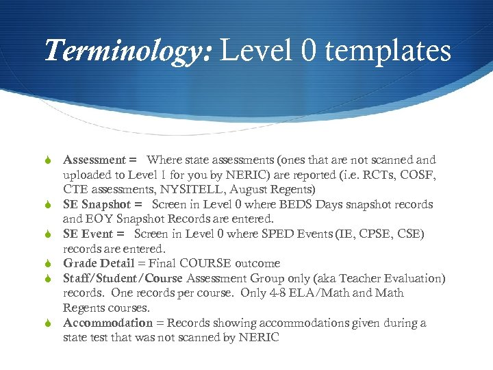 Terminology: Level 0 templates S Assessment = Where state assessments (ones that are not