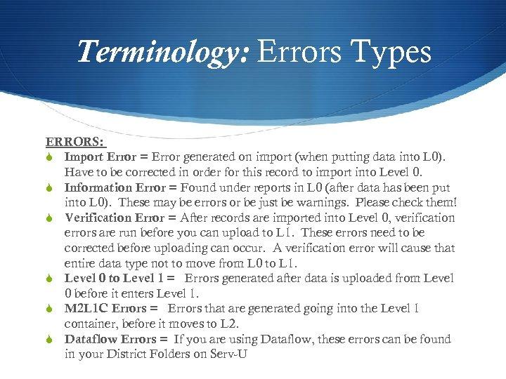 Terminology: Errors Types ERRORS: S Import Error = Error generated on import (when putting