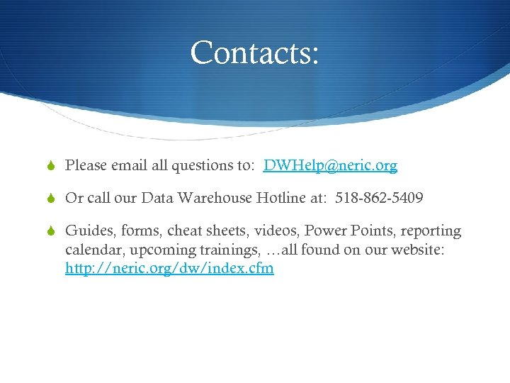 Contacts: S Please email all questions to: DWHelp@neric. org S Or call our Data