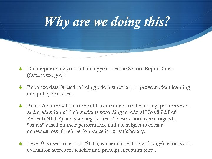 Why are we doing this? S Data reported by your school appears on the