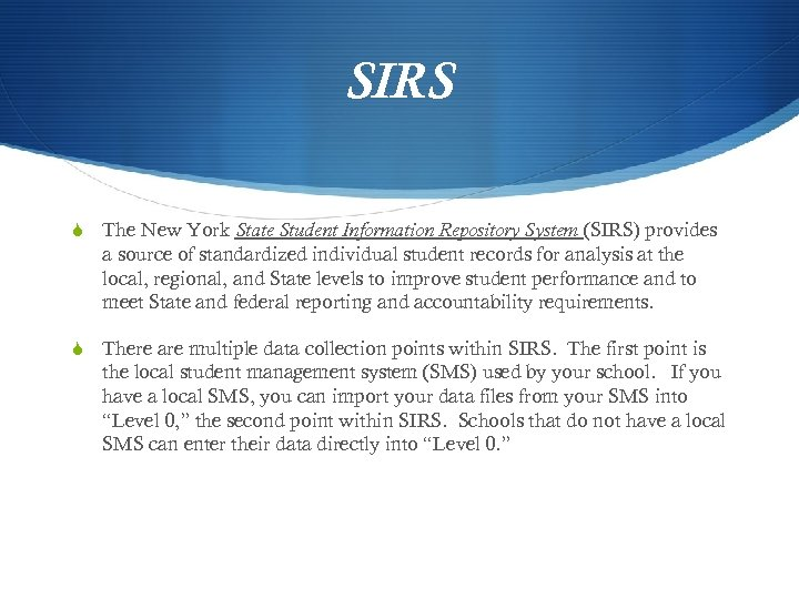 SIRS S The New York State Student Information Repository System (SIRS) provides a source