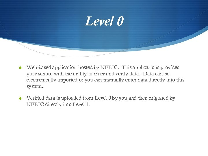 Level 0 S Web-based application hosted by NERIC. This applications provides your school with