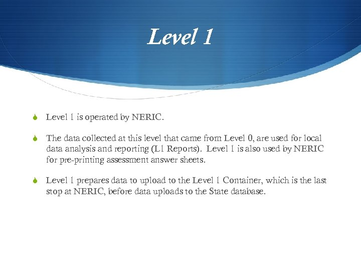 Level 1 S Level 1 is operated by NERIC. S The data collected at