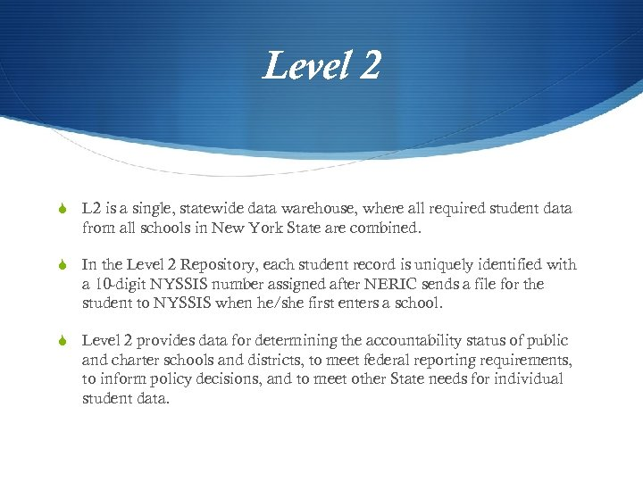 Level 2 S L 2 is a single, statewide data warehouse, where all required