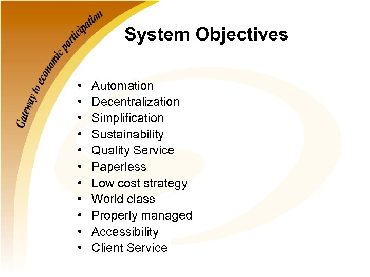 System Objectives • • • Automation Decentralization Simplification Sustainability Quality Service Paperless Low cost