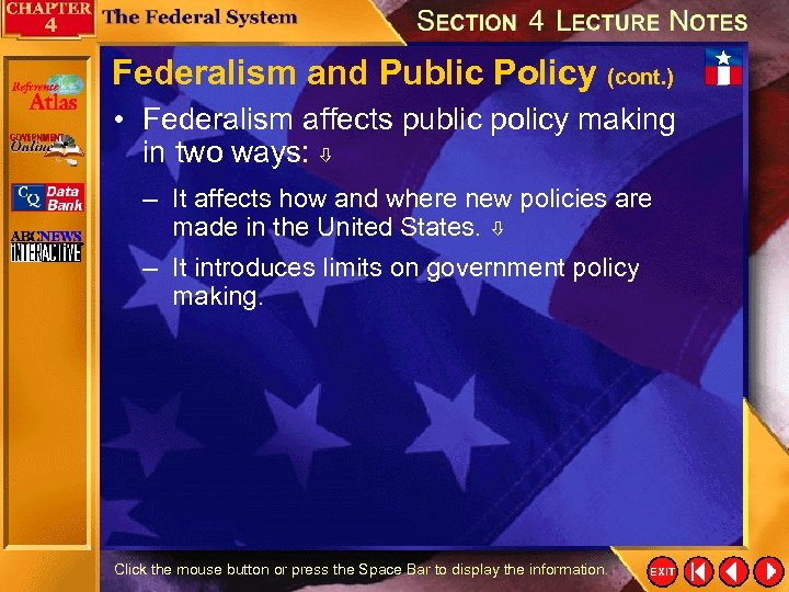 Federalism and Public Policy (cont. ) • Federalism affects public policy making in two