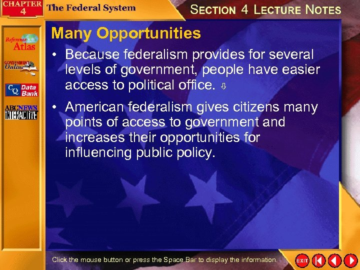 Many Opportunities • Because federalism provides for several levels of government, people have easier