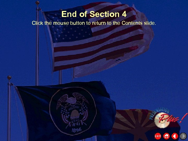 End of Section 4 Click the mouse button to return to the Contents slide.