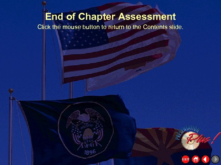 End of Chapter Assessment Click the mouse button to return to the Contents slide.