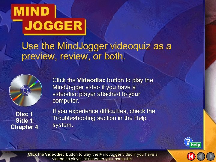 Use the Mind. Jogger videoquiz as a preview, or both. Click the Videodisc button