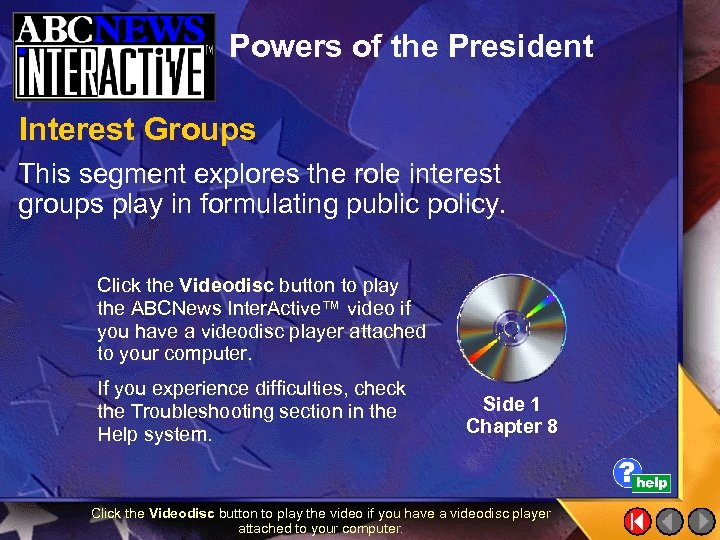 Powers of the President Interest Groups This segment explores the role interest groups play