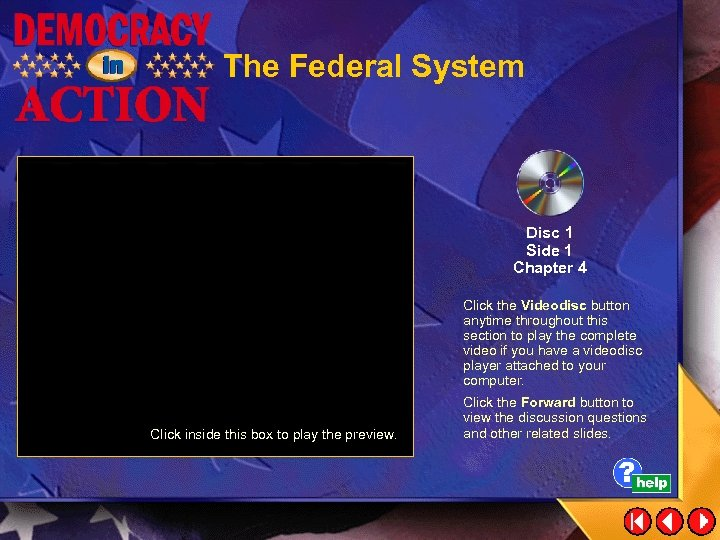 The Federal System Disc 1 Side 1 Chapter 4 Click the Videodisc button anytime