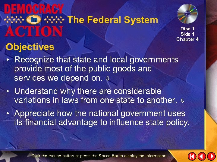 The Federal System Objectives Disc 1 Side 1 Chapter 4 • Recognize that state