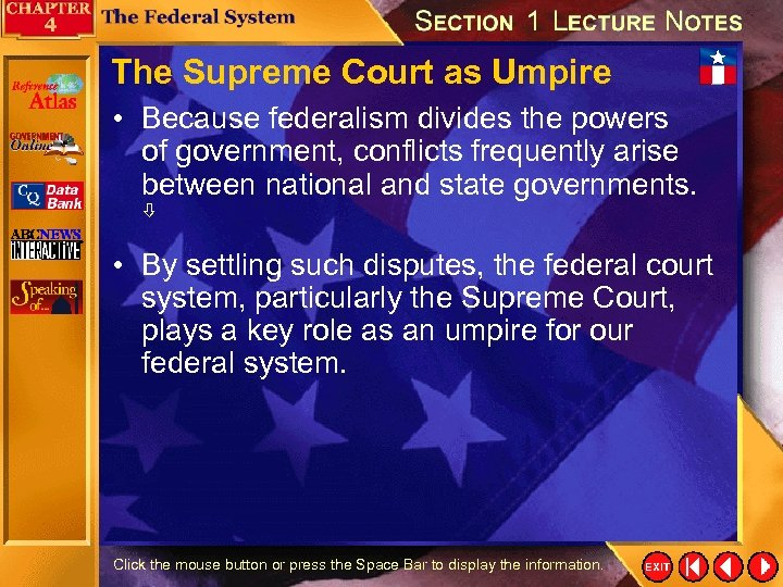 The Supreme Court as Umpire • Because federalism divides the powers of government, conflicts