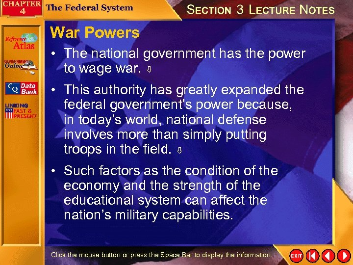 War Powers • The national government has the power to wage war. • This