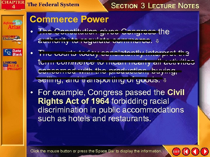Commerce Power • The Constitution gives Congress the authority to regulate commerce. • The