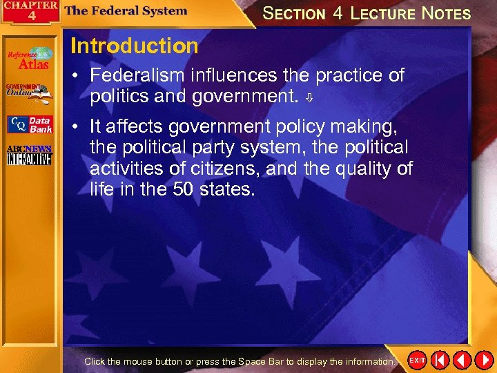 Introduction • Federalism influences the practice of politics and government. • It affects government