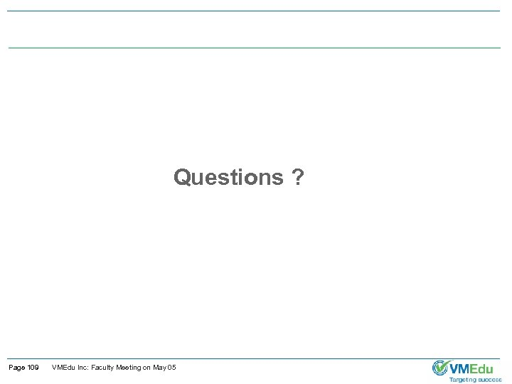 Questions ? Page 109 VMEdu Inc: Faculty Meeting on May 05