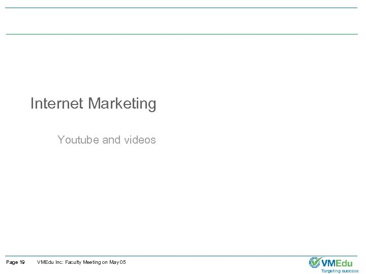 Internet Marketing Youtube and videos Page 19 VMEdu Inc: Faculty Meeting on May 05
