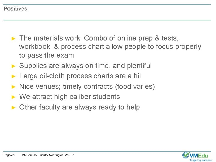 Positives ► ► ► Page 36 The materials work. Combo of online prep &