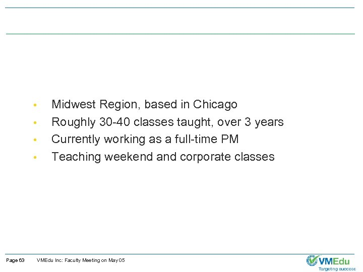• • Page 63 Midwest Region, based in Chicago Roughly 30 -40 classes