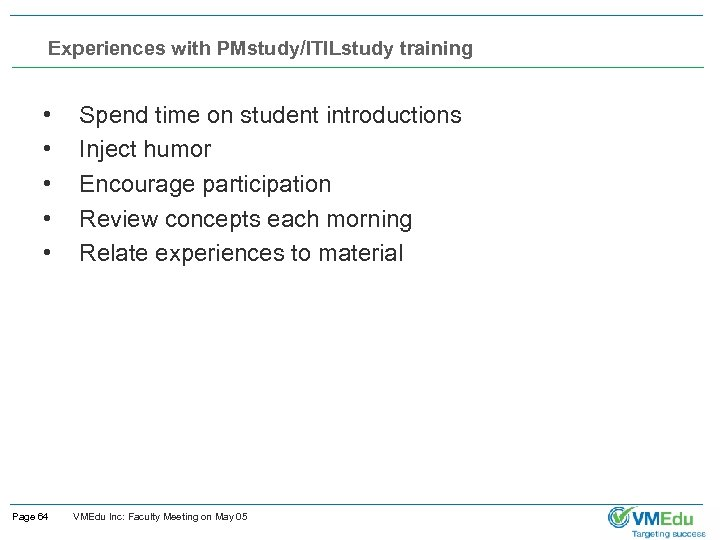Experiences with PMstudy/ITILstudy training • • • Page 64 Spend time on student introductions