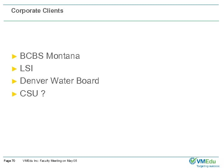 Corporate Clients BCBS Montana ► LSI ► Denver Water Board ► CSU ? ►