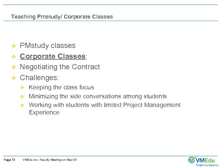 Teaching Pmstudy/ Corporate Classes v v PMstudy classes Corporate Classes: Negotiating the Contract Challenges: