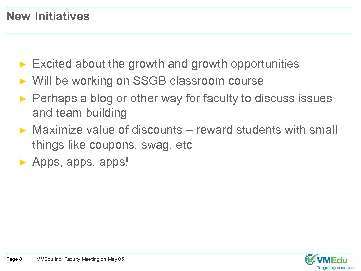 New Initiatives ► ► ► Page 8 Excited about the growth and growth opportunities
