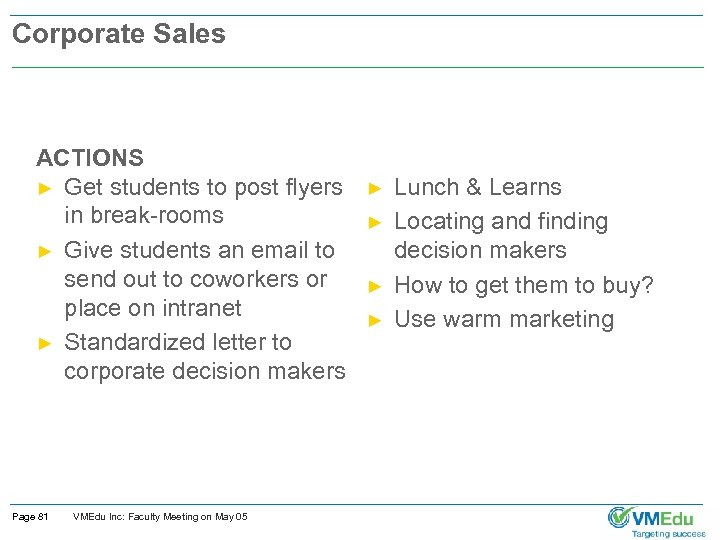 Corporate Sales ACTIONS ► Get students to post flyers in break-rooms ► Give students