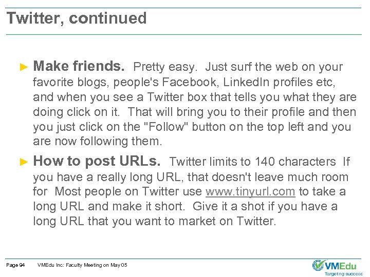 Twitter, continued ► Make friends. Pretty easy. Just surf the web on your favorite