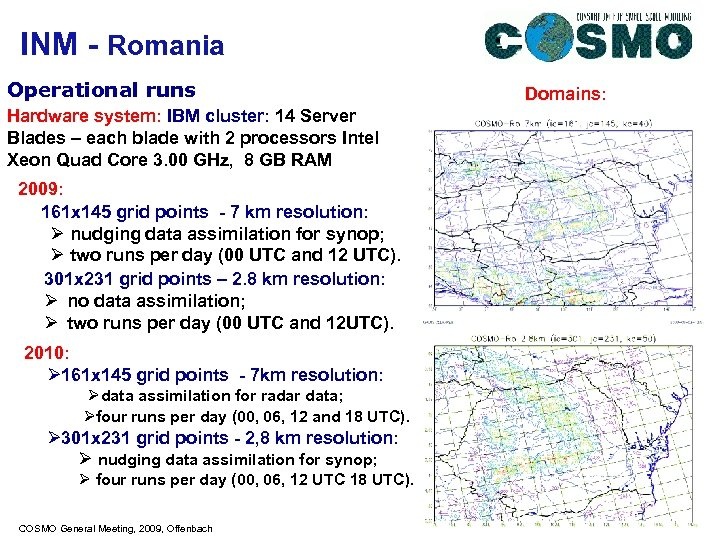INM - Romania Operational runs Hardware system: IBM cluster: 14 Server Blades – each