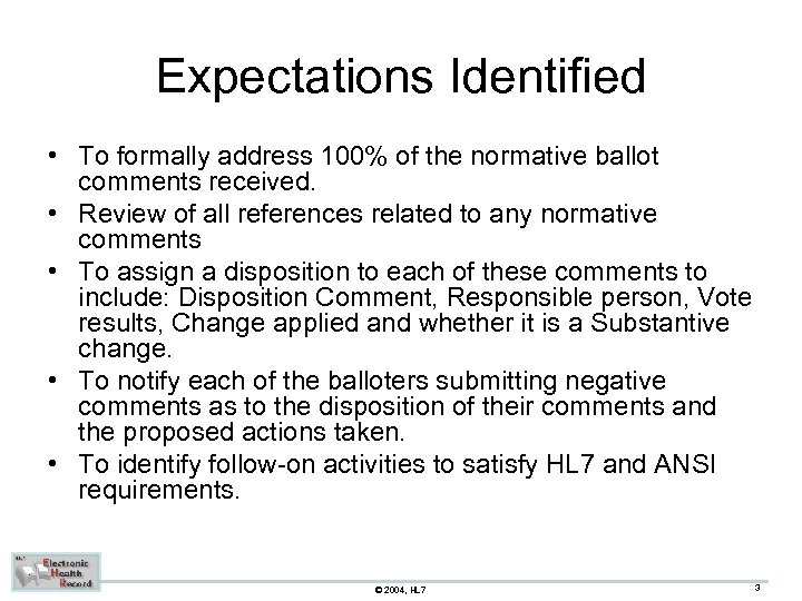 Expectations Identified • To formally address 100% of the normative ballot comments received. •