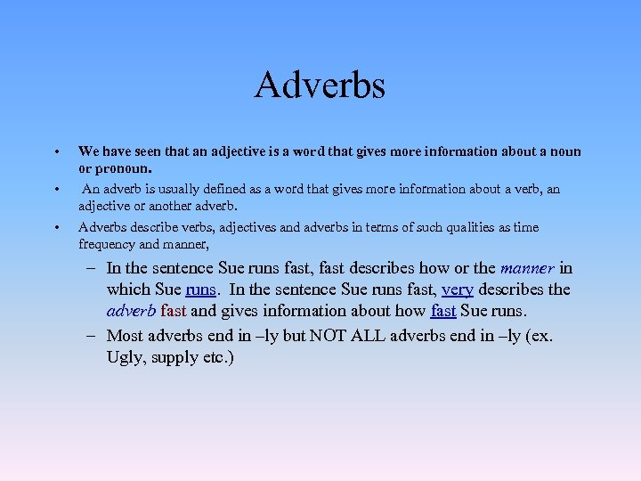 Adverbs • • • We have seen that an adjective is a word that