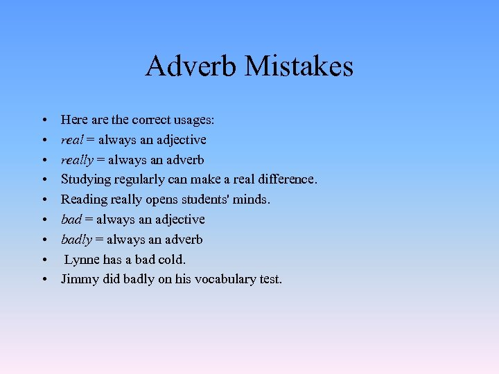 Adverb Mistakes • • • Here are the correct usages: real = always an